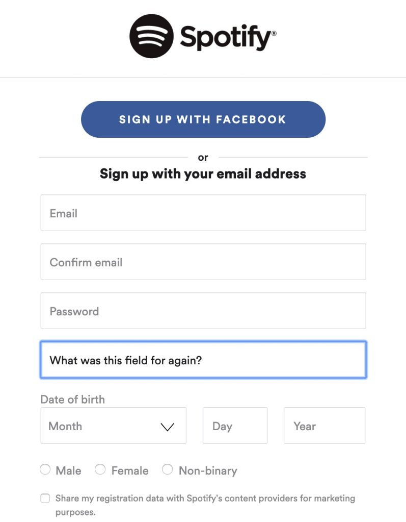 "Spotify sign-up form with one of the fields focused with the text ""What was this field for again?"" There is no label on the input, so there's no way to know."